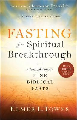 Fasting for Spiritual Breakthrough by Elmer L Towns