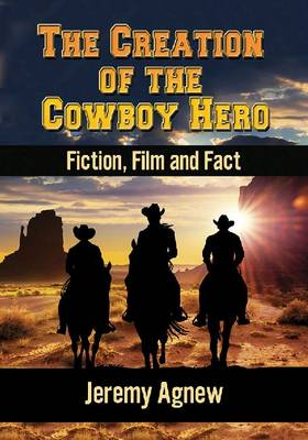 Creation of the Cowboy Hero by Jeremy Agnew