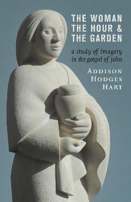 The Woman, the Hour, and the Garden by Addison Hodges Hart