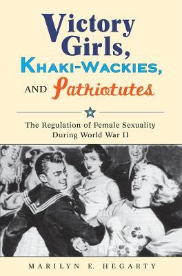 Victory Girls, Khaki-Wackies, and Patriotutes book