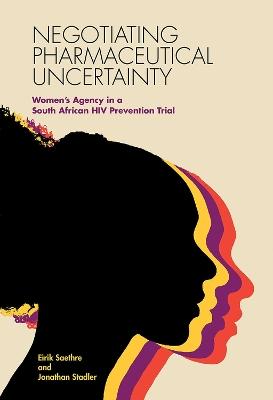 Negotiating Pharmaceutical Uncertainty by Eirik Saethre
