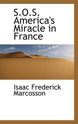 S.O.S. America's Miracle in France by Isaac Frederick Marcosson