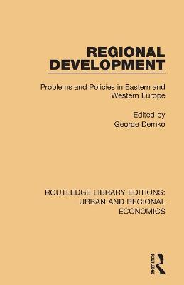 Regional Development: Problems and Policies in Eastern and Western Europe by George Demko