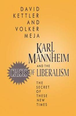 Karl Mannheim and the Crisis of Liberalism by David Kettler