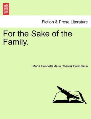 For the Sake of the Family. by Maria Henrietta De La Cherois Crommelin