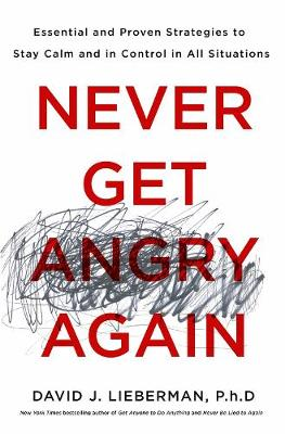 Never Get Angry Again by David J. Lieberman