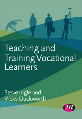 Teaching and Training Vocational Learners by Steve Ingle