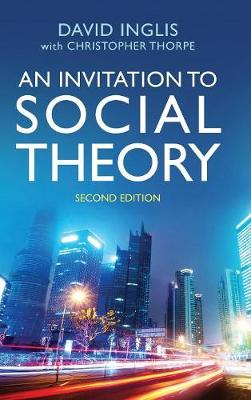 An Invitation to Social Theory by David Inglis
