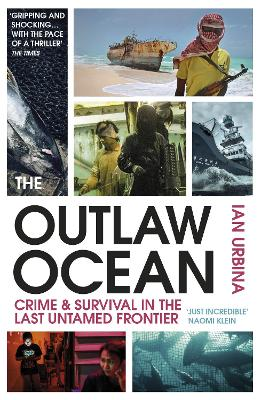 The Outlaw Ocean: Crime and Survival in the Last Untamed Frontier by Ian Urbina