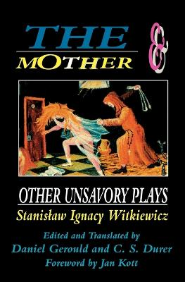 The Mother and Other Unsavory Plays by Stanislaw Ignacy Witkiewicz