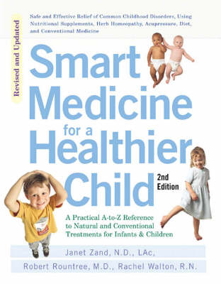 Smart Medicine for a Healthier Child: The Practical A-to-Z Reference to Natural and Conventional Treatments for Infants & Children, Second Edition by Robert Rountree