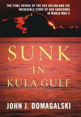 Sunk in Kula Gulf by John J. Domagalski