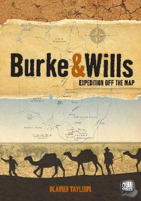 Burke and Wills: Expedition Off the Map by Karen Tayleur