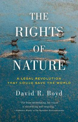 The Rights Of Nature by David R. Boyd