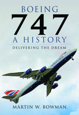 Boeing 747 - A History by Martin Bowman