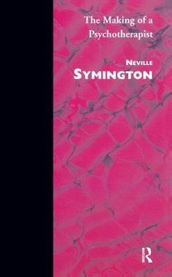 The Making of a Psychotherapist by Neville Symington