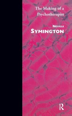 The Making of a Psychotherapist by Neville Symington