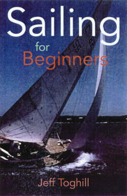 Sailing for Beginners by Jeff Toghill