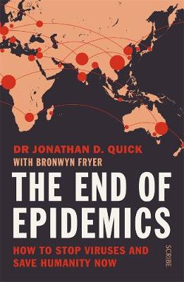 The End of Epidemics: How to stop viruses and save humanity now by Jonathan D. Quick