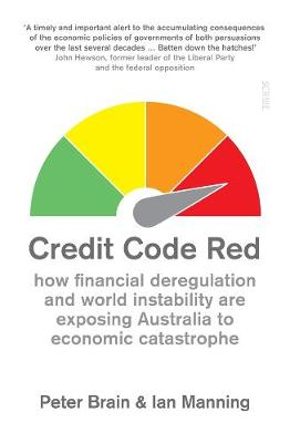 Credit Code Red: how financial deregulation and world instability are exposing Australia to economic catastrophe book