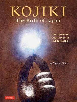 Kojiki: The Birth of Japan: The Japanese Creation Myth Illustrated by Kazumi Wilds