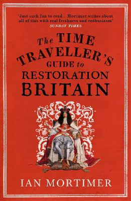 Time Traveller's Guide to Restoration Britain by Ian Mortimer