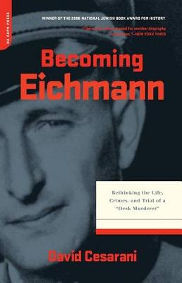 Becoming Eichmann by David Cesarani
