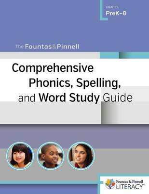 The Fountas & Pinnell Comprehensive Phonics, Spelling, and Word Study Guide by Irene, C. Fountas