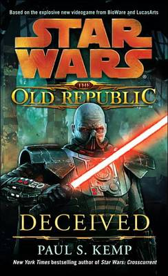 Deceived: Star Wars Legends (the Old Republic) by Paul S Kemp