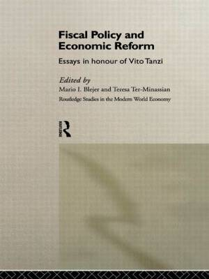 Fiscal Policy and Economic Reforms: Essays in Honour of Vito Tanzi by Mario I. Blejer