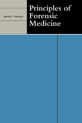 Principles of Forensic Medicine by Stephen P. Robinson
