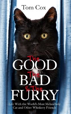 Good, The Bad and The Furry by Tom Cox