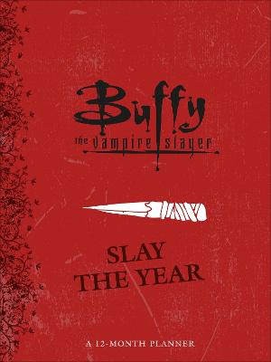 Buffy the Vampire Slayer: Slay the Year: A 12-Month Undated Planner book