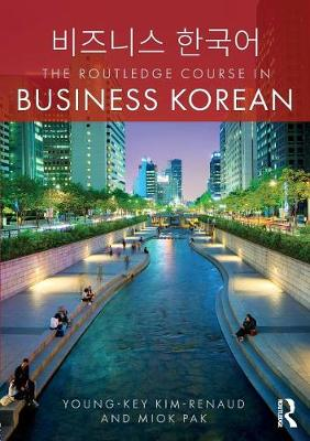 The Routledge Course in Business Korean by Young-Key Kim-Renaud