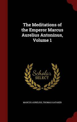 Meditations of the Emperor Marcus Aurelius Antoninus, Volume 1 book