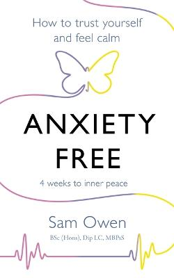 Anxiety Free: How to Trust Yourself and Feel Calm by Sam Owen