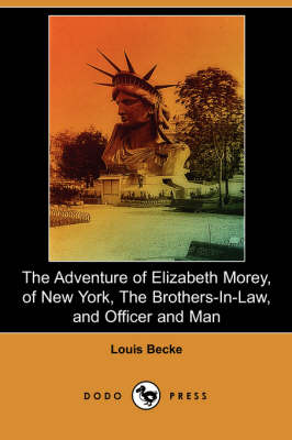 Adventure of Elizabeth Morey, of New York, the Brothers-In-Law, Officer and Man (Dodo Press) book
