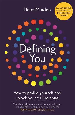 Defining You: How to profile yourself and unlock your full potential - SELF DEVELOPMENT BOOK OF THE YEAR 2019, BUSINESS BOOK AWARDS by Fiona Murden
