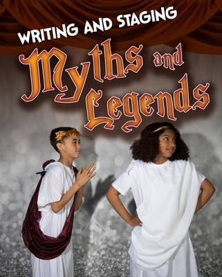 Writing and Staging Myths and Legends by Charlotte Guillain