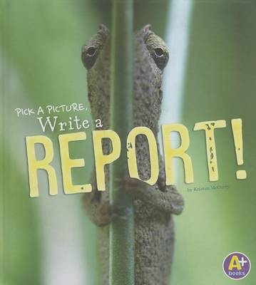 A Pick a Picture, Write a Report! by Kristen McCurry