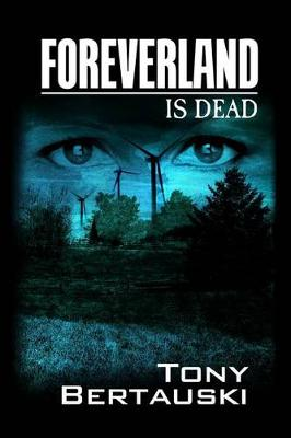 Foreverland Is Dead by Tony Bertauski