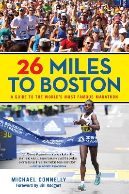 26 Miles to Boston: A Guide to the World's Most Famous Marathon book