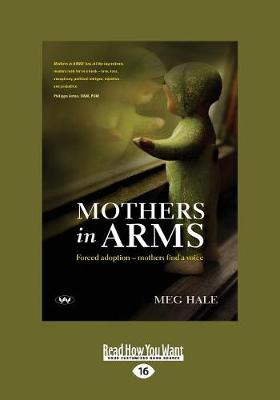 Mothers in ARMS: Forced adoption   mothers find a voice by Meg Hale