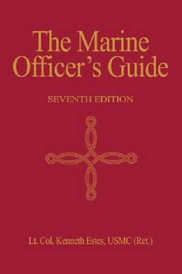 Marine Officer's Guide, 7th Ed. by Lt. Col. Kenneth W. Estes USMC (Ret.)