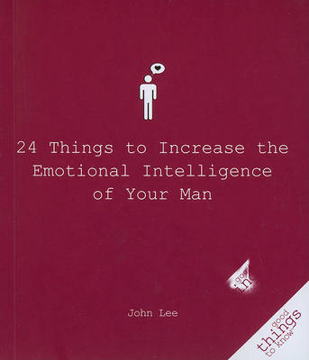 24 Things to Increase the Emotional Intelligence of Your Man by John Lee