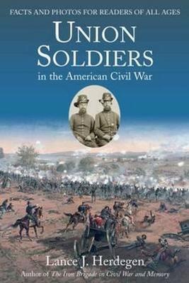 Union Soldiers in the American Civil War by Lance Herdegen