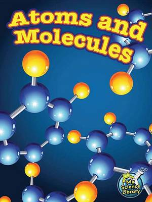 Atoms and Molecules by Tracy Nelson Maurer