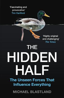 The Hidden Half: The Unseen Forces That Influence Everything by Michael Blastland