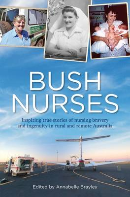 Bush Nurses: Inspiring True Stories of Nursing Bravery and Ingenuity in Rural and Remote Australia by Andris Apse