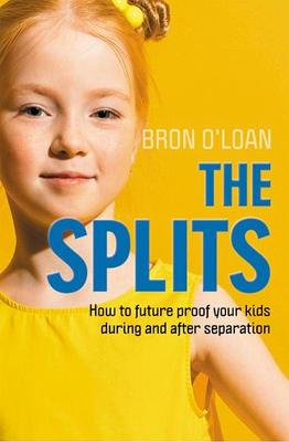 The Splits: How to Help Your Kids Navigate Separation and Divorce by Bron O'Loan